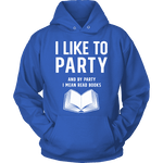 I like to party, and by party i mean READ Hoodie - Gifts For Reading Addicts