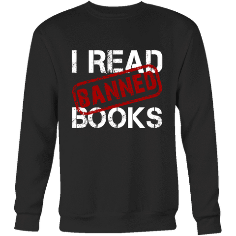 I Read Banned Books Sweatshirt - Gifts For Reading Addicts