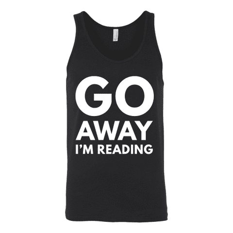 Go away I'm reading Unisex Tank-For Reading Addicts