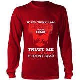 I'm crazy because i read ? Long Sleeve - Gifts For Reading Addicts