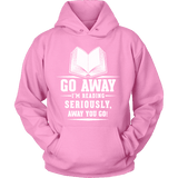 Go away, I'm reading Hoodie-For Reading Addicts