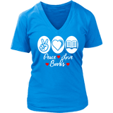 Peace, Love , Books - V-neck style-For Reading Addicts