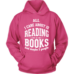 All i care about is reading books Hoodie - Gifts For Reading Addicts