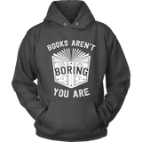 Books aren't boring, you are Hoodie-For Reading Addicts