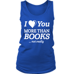 I love you more than BOOKS... Not really Womens Tank Top - Gifts For Reading Addicts