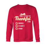This Year I'm Thanful for Books, Family & Food Sweatshirt - Gifts For Reading Addicts