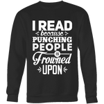 I read because punching people is frowned upon Sweatshirt - Gifts For Reading Addicts