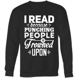 I read because punching people is frowned upon Sweatshirt-For Reading Addicts