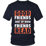 Good friends shut up when friends are reading Unisex T-shirt - Gifts For Reading Addicts