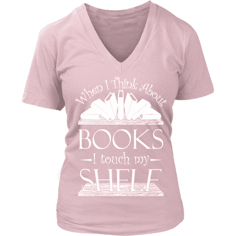 When I think about books I touch my Shelf, V-neck-For Reading Addicts
