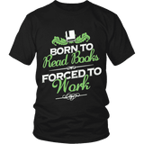 Born to read books forced to work Unisex T-shirt - Gifts For Reading Addicts