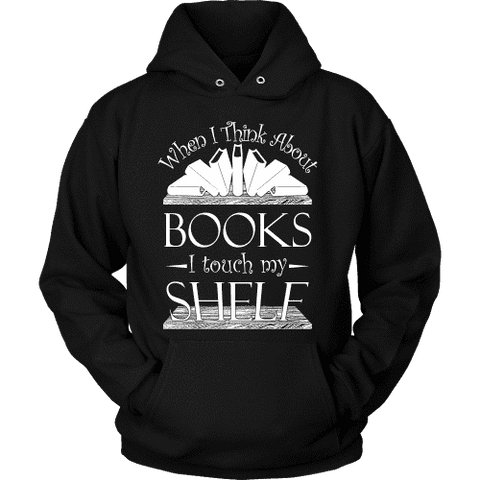 When I think about books I touch my Shelf, Hoodie - Gifts For Reading Addicts