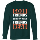 Good friends shut up when friends are reading Sweatshirt-For Reading Addicts