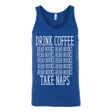 Drink Coffee, Read books, Take naps Unisex Tank-For Reading Addicts