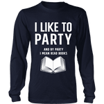 I like to party, and by party i mean READ Long Sleeves-For Reading Addicts
