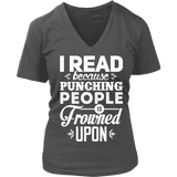 I read because punching people is frowned upon V-neck - Gifts For Reading Addicts