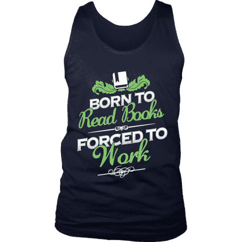 Born to read books forced to work Mens Tank - Gifts For Reading Addicts