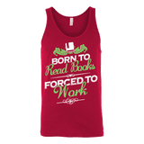 Born to read books forced to work Unisex Tank - Gifts For Reading Addicts
