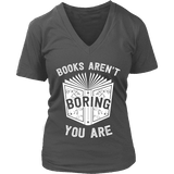 Books aren't boring, you are V-neck - Gifts For Reading Addicts