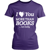 I love you more than BOOKS... Not really Fitted T-shirt - Gifts For Reading Addicts