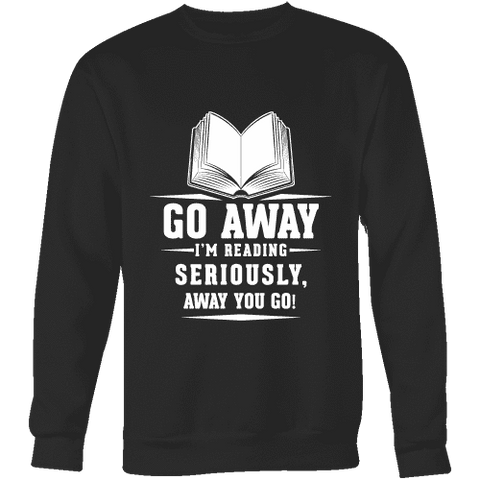 Go away, I'm reading Sweatshirt - Gifts For Reading Addicts