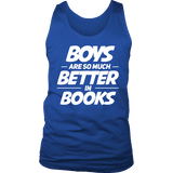 Boys are so much better in books Mens Tank - Gifts For Reading Addicts