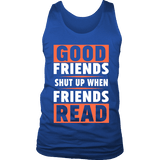 Good friends shut up when friends are reading Mens Tank-For Reading Addicts