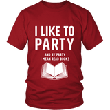 I like to party, and by party i mean READ Unisex T-shirt-For Reading Addicts