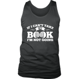 If i can't take my book I'm not going Mens Tank - Gifts For Reading Addicts