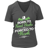 Born to read books forced to work V-neck - Gifts For Reading Addicts
