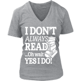 I don't always read, ohh wait - Gifts For Reading Addicts