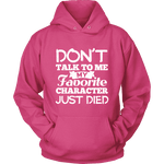 Don't talk to me my favorite character just died Hoodie - Gifts For Reading Addicts