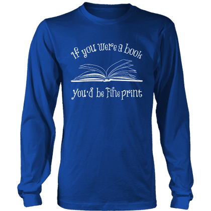 If You Were a Book You Would Be Fine Print Long Sleeves - Gifts For Reading Addicts