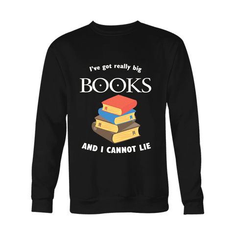 I've Got really Big Books Sweater - Gifts For Reading Addicts