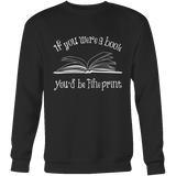 If You Were a Book You Would Be Fine Print Sweatshirt - Gifts For Reading Addicts