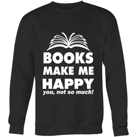 Books make me happy Sweatshirt - Gifts For Reading Addicts