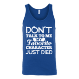 Don't talk to me my favorite character just died Unisex Tank - Gifts For Reading Addicts