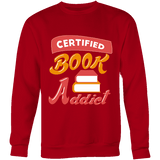 Certified book addict Sweatshirt-For Reading Addicts
