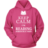 Keep calm i'm reading, seriously! shh! Hoodie-For Reading Addicts