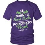 Born to read books forced to work Unisex T-shirt-For Reading Addicts