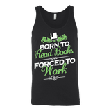 Born to read books forced to work Unisex Tank-For Reading Addicts