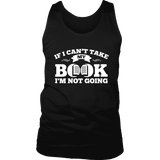 If i can't take my book I'm not going Mens Tank-For Reading Addicts