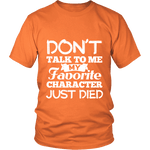 Don't talk to me my favorite character just died Unisex T-shirt-For Reading Addicts
