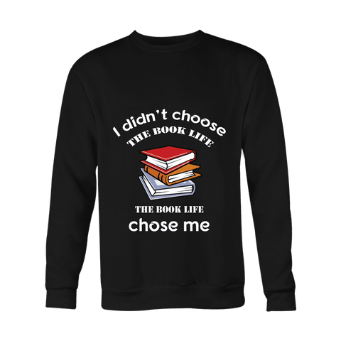 I Didn't Choose The Book Life Sweatshirt - For reading addicts - Sweaters - 1