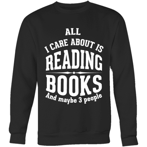 All i care about is reading books Sweatshirt - Gifts For Reading Addicts