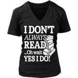 I don't always read, ohh wait-For Reading Addicts