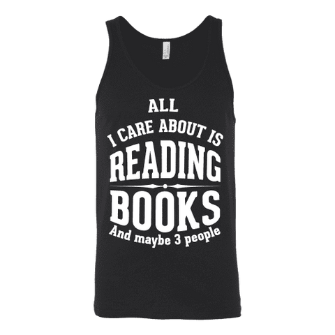 All i care about is reading books Unisex Tank-For Reading Addicts