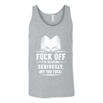 Fuck off I'm reading Unisex Tank - Gifts For Reading Addicts