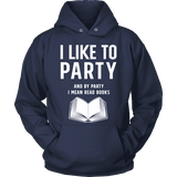 I like to party, and by party i mean READ Hoodie-For Reading Addicts