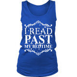 I read past my bed time Womens Tank-For Reading Addicts